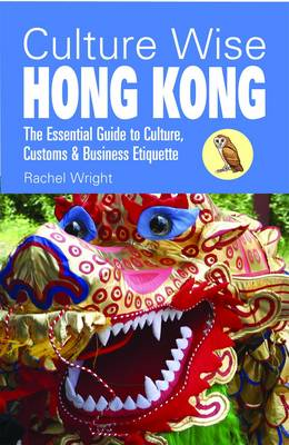 Culture Wise Hong Kong: The Essential Guide to Culture, Customs & Business Etiquette - Culture Wise (Paperback)