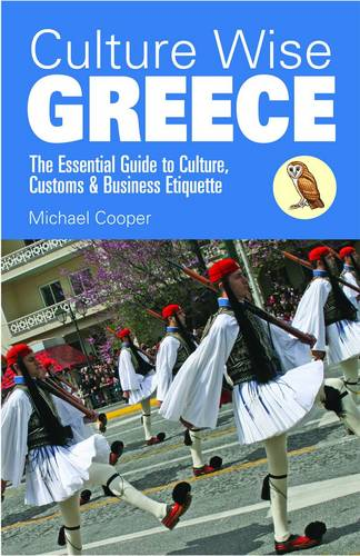 Culture Wise Greece: The Essential Guide to Culture, Customs & Business Etiquette - Culture Wise (Paperback)