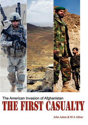 The First Casualty: The American Invasion of Afghanistan (Paperback)