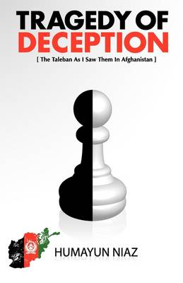 Tragedy of Deception: The Taleban as I Saw Them in Afghanistan (Paperback)