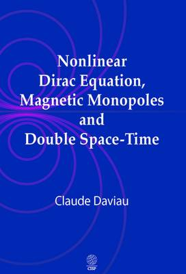 Nonlinear Dirac Equation, Magnetic Monopoles and Double Space-time (Hardback)