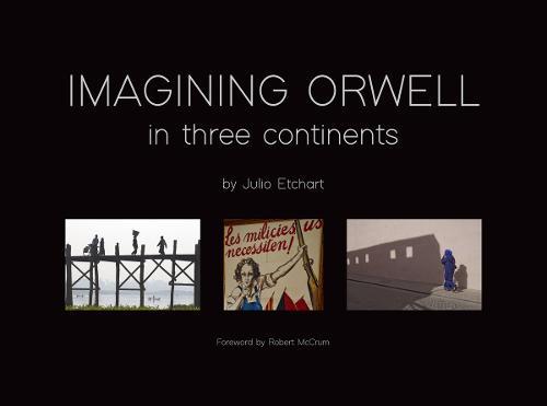Imagining Orwell in Three Continents (Hardback)