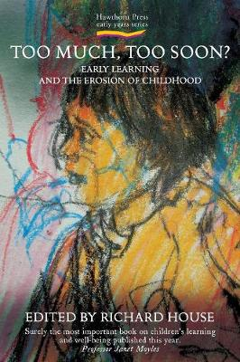 Too Much, Too Soon?: Early Learning and the Erosion of Childhood - Early Years (Paperback)