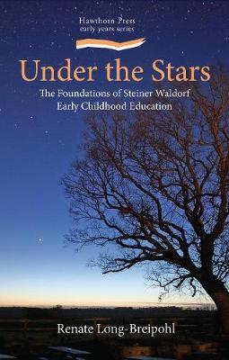 Under the Stars: The Foundations of Steiner Waldorf Early Childhood Education - Steiner / Waldorf Education (Paperback)