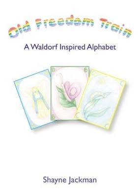 Old Freedom Train: A Waldorf Inspired Alphabet - Early Years Series (Hardback)
