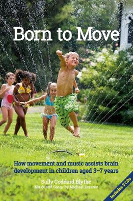 Born to Move: How movement and music assist brain development in children aged 3-7 years - Early Years (Paperback)