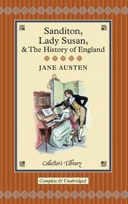 Sanditon, Lady Susan, & The History of England: The Juvenilia and Shorter Works of Jane Austen (Hardback)