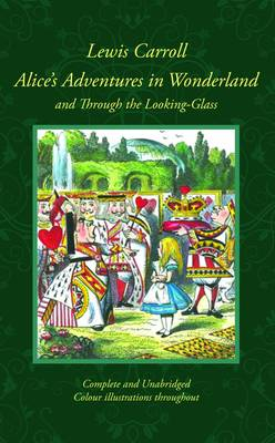 Alice's Adventures in Wonderland and Through the Looking-Glass: And what Alice Found There (Hardback)
