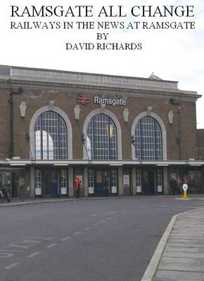 Ramsgate All Change: Railways in the News at Ramsgate (Paperback)