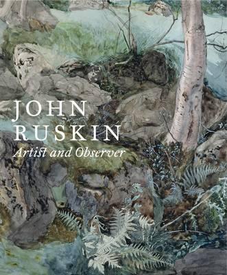 John Ruskin: Artist and Observer (Paperback)
