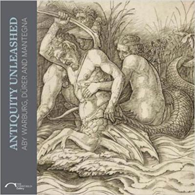 Antiquity Unleashed: Aby Warburg, Durer and Mantegna (Paperback)