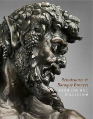 Renaissance and Baroque Bronzes from the Hill Collection (Hardback)