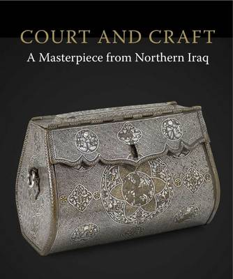 Court & Craft: A Masterpiece from Northern Iraq (Paperback)