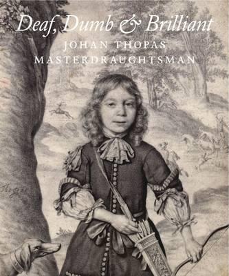 Deaf, Dumb & Brilliant: Johannes Thopas: Master Draughtsman (Paperback)