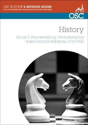 IB History - Route 2 Standard and Higher Level: Peacemaking, Peacekeeping, International Relations 1918-36 - OSC IB Revision Guides for the International Baccalaureate Diploma (Paperback)