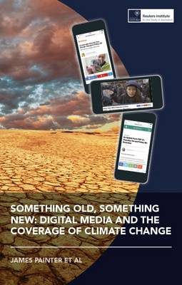 Something Old, Something New: Digital Media and the Coverage of Climate Change (Paperback)