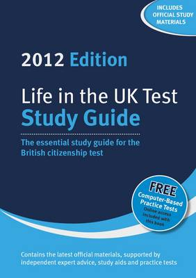 Life in the UK Test: Study Guide 2012: The Essential Study Guide for the British Citizenship Test (Paperback)
