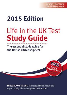 Life in the UK Test: Study Guide 2015: The essential study guide for the British citizenship test (Paperback)