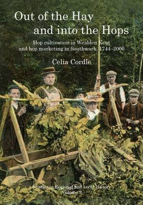 Out of the Hay and into the Hops: Hop Cultivation in Wealden Kent and Hop Marketing in Southwark, 1744-2000 - Studies in Regional and Local History 9 (Paperback)