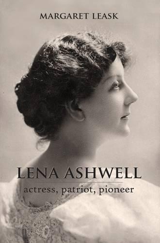 Lena Ashwell: Actress, Patriot, Pioneer (Paperback)