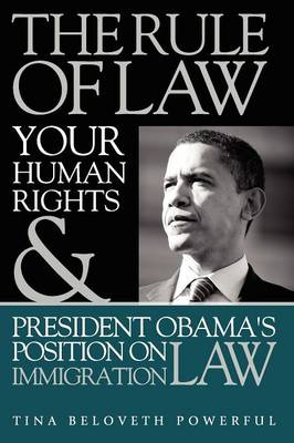 The Rule of Law, Your Human Rights & President Obama's Position on Immigration Law (Paperback)
