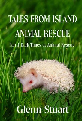 Tales from Island Animal Rescue: Dark Times at Animal Rescue Pt. 1 - Tales from Island Animal Rescue 3 (Paperback)
