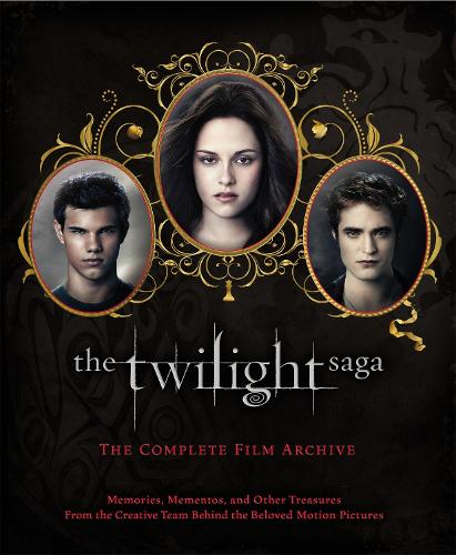 The Twilight Saga: The Complete Film Archive: Memories, Mementos, and Other Treasures from the Creative Team Behind the Beloved Movie Series (Hardback)