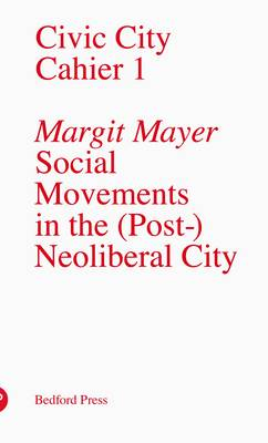 Social Movements in the (Post-)Neoliberal City - Civic City Cahier 1 (Paperback)