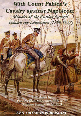 With Count Pahlen's Cavalry Against Napoleon: Memoirs of the Russian General Eduard Von LoeWenstern 1790-1837 (Hardback)