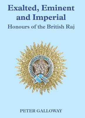Exalted, Eminent & Imperial. Honours of the British Raj (Hardback)