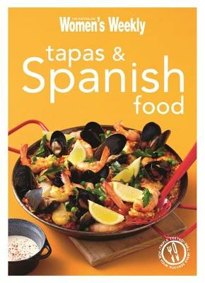 Tapas & Spanish Food: Triple-Tested Recipes from Spain, from Paella to Tortilla - The Australian Women's Weekly Minis (Paperback)