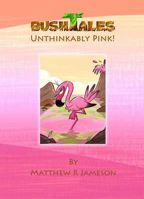 Bush Tales: 8: Unthinkably Pink (Hardback)