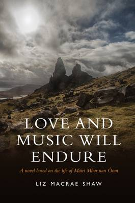 Love and Music Will Endure: A Novel Based on the Life of Mairi Mhor nan Oran (Paperback)