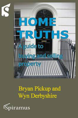 Home Truths: A Guide to Buying and Selling Property (Paperback)