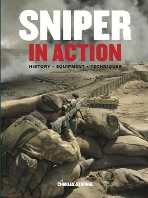 Sniper in Action: History, Equipment, Techniques (Hardback)