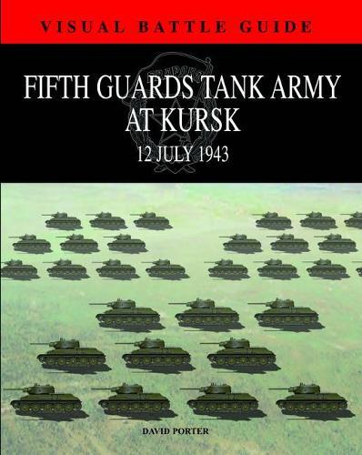 5th Guards Tank Army at Kursk: 11 July 1943 - Visual Battle Guide (Hardback)