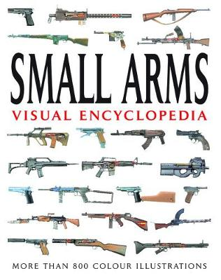 Small Arms Visual Encyclopedia: More Than 1000 Colour Illustrations (Paperback)