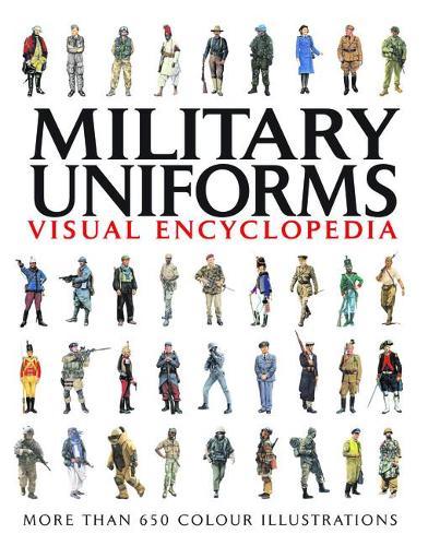 Military Uniforms Visual Encyclopedia: More Than 1000 Colour Illustrations (Paperback)