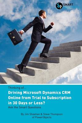 Thinking of...Driving Microsoft Dynamics CRM Online from Trial to Subscription in 30 Days or Less? Ask the Smart Questions (Paperback)