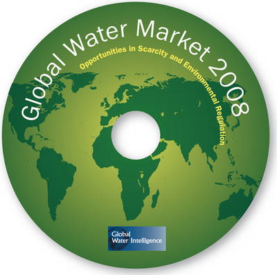 Global Water Market 2008: Opportunities in Scarcity and Environmental Regulation (CD-ROM)