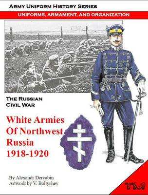White Armies of Northwest Russia 1918-1920 (Paperback)