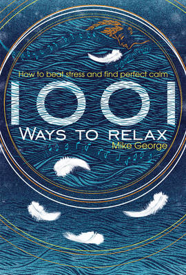 1001 Ways to Relax: How to Beat Stress and Find Perfect Calm (Paperback)