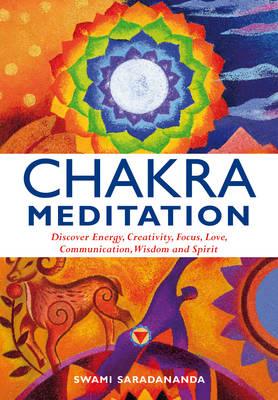 Chakra Meditation: Discover Energy, Creativity, Focus, Love, Communication, Wisdom and Spirit (Paperback)