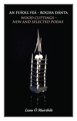 An Fuioll Fea - Rogha Danta: Wood Cuttings - New and Selected Poems (Paperback)