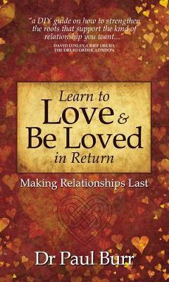Learn to Love & Be Loved in Return: Making Relationships Last (Paperback)