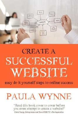 Create a Successful Website: Easy do it yourself steps to online success (Paperback)