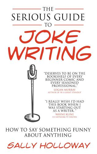 The Serious Guide to Joke Writing: How To Say Something Funny About Anything (Paperback)