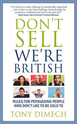 Don't Sell We're British: Rules for persuading people who don't like to be sold to (Paperback)