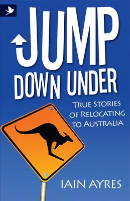 Jump Down Under - True Stories of Relocating to Australia (Book)