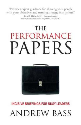 The Performance Papers: Incisive briefings for busy leaders (Hardback)